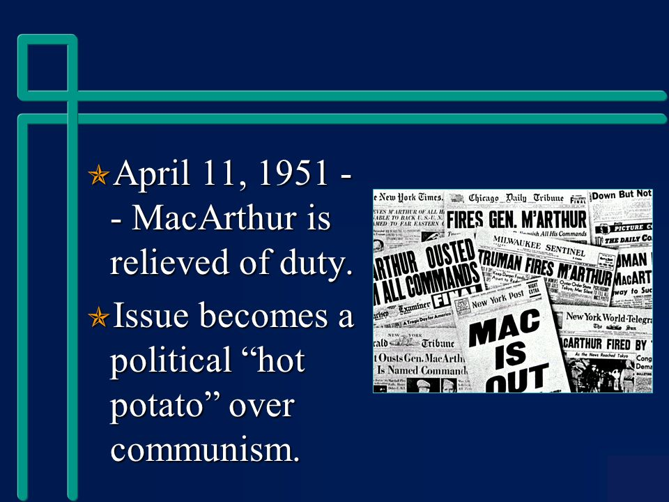  April 11, 1951 - - MacArthur is relieved of duty.