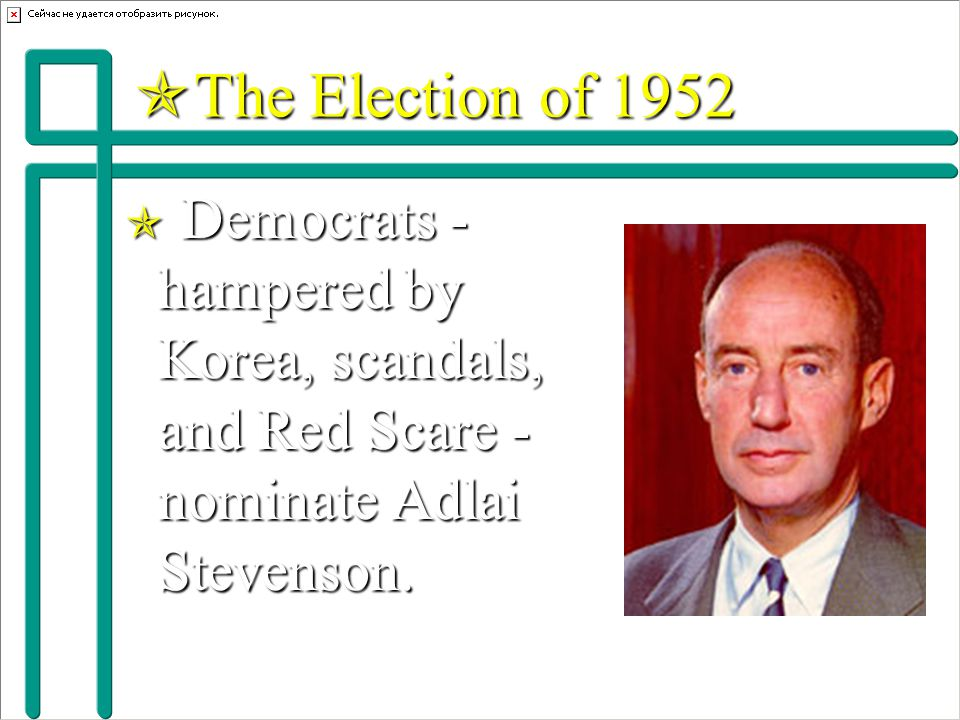  The Election of 1952  Democrats - hampered by Korea, scandals, and Red Scare - nominate Adlai Stevenson.
