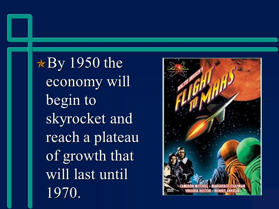  By 1950 the economy will begin to skyrocket and reach a plateau of growth that will last until 1970.