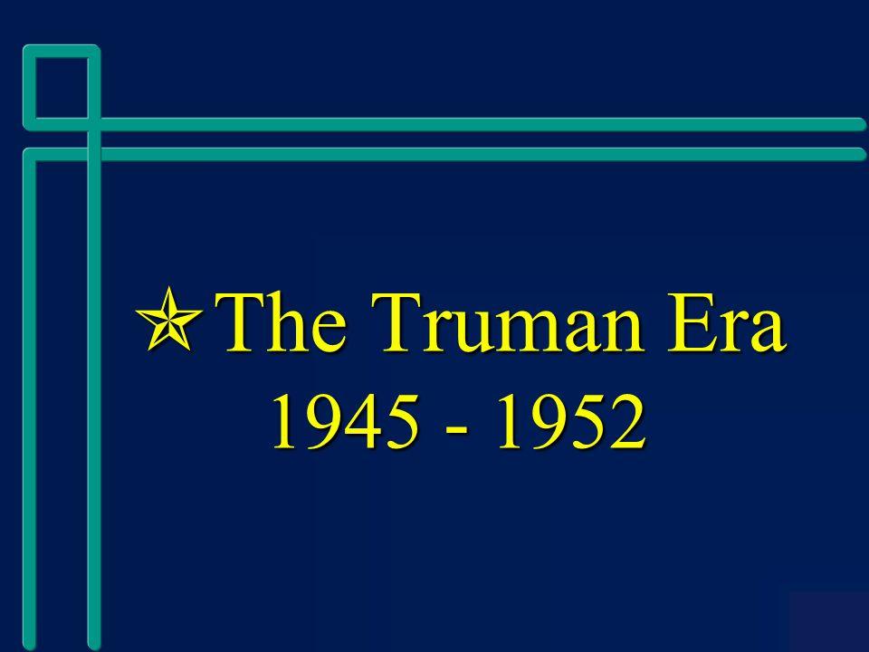  The Truman Era 1945 - 1952