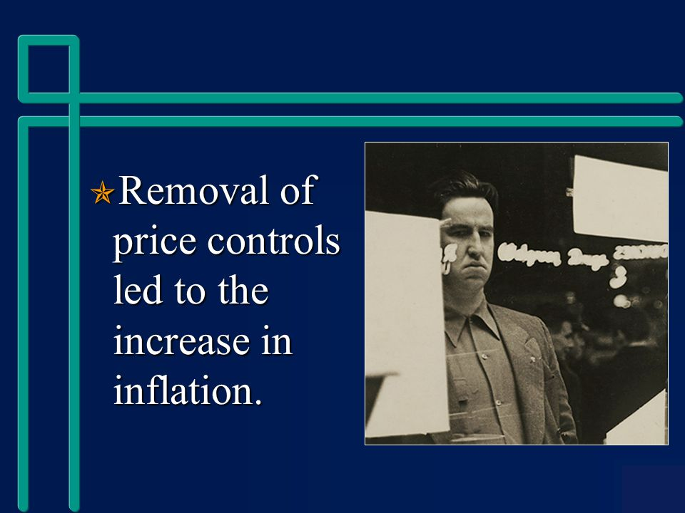  Removal of price controls led to the increase in inflation.