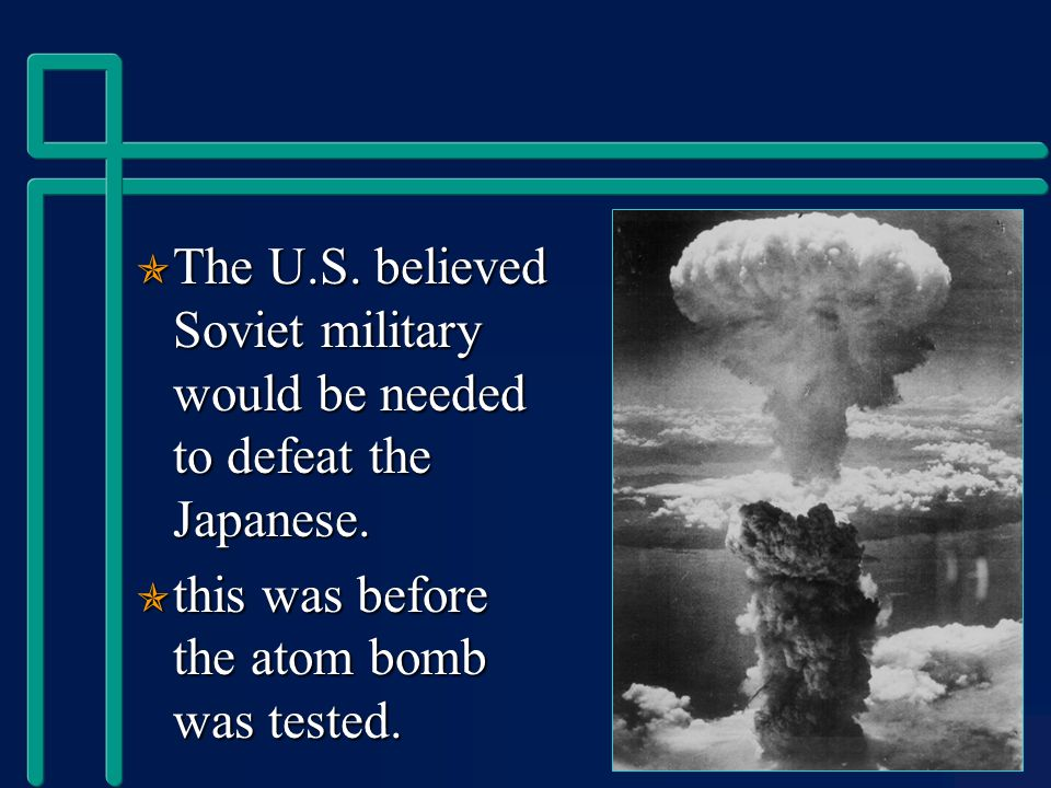  The U.S. believed Soviet military would be needed to defeat the Japanese.