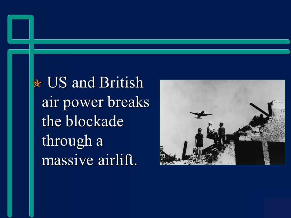  US and British air power breaks the blockade through a massive airlift.