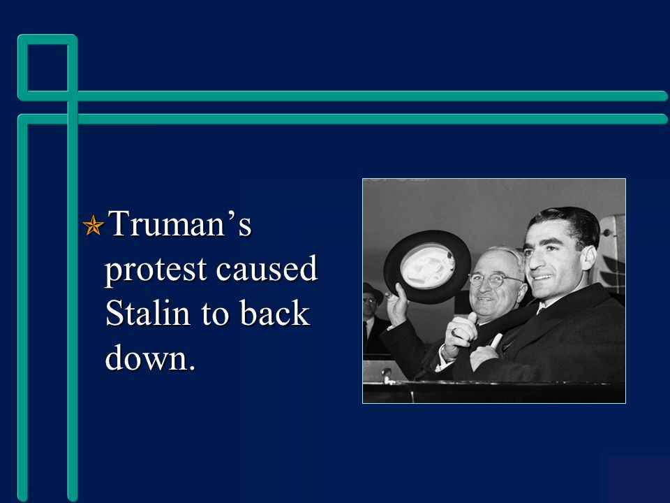  Truman's protest caused Stalin to back down.
