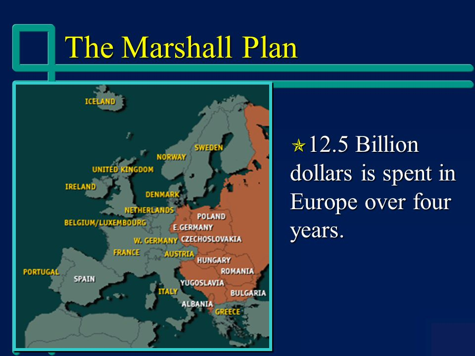 The Marshall Plan  12.5 Billion dollars is spent in Europe over four years.