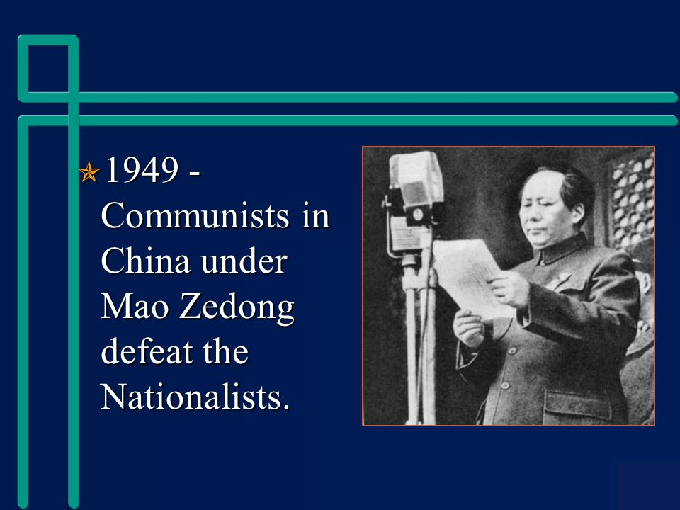  1949 - Communists in China under Mao Zedong defeat the Nationalists.