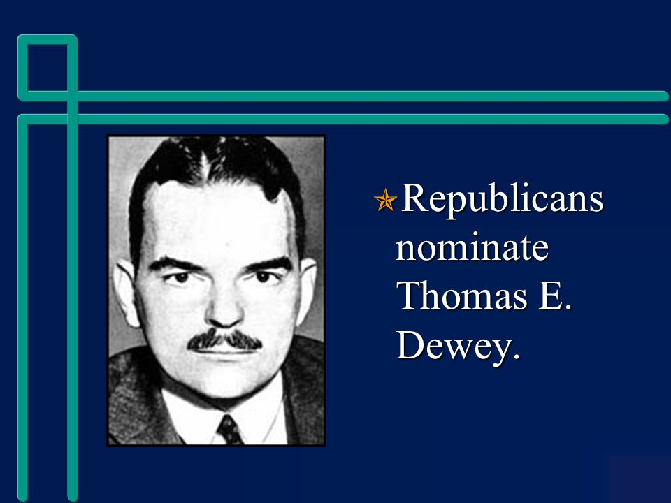  Republicans nominate Thomas E. Dewey.