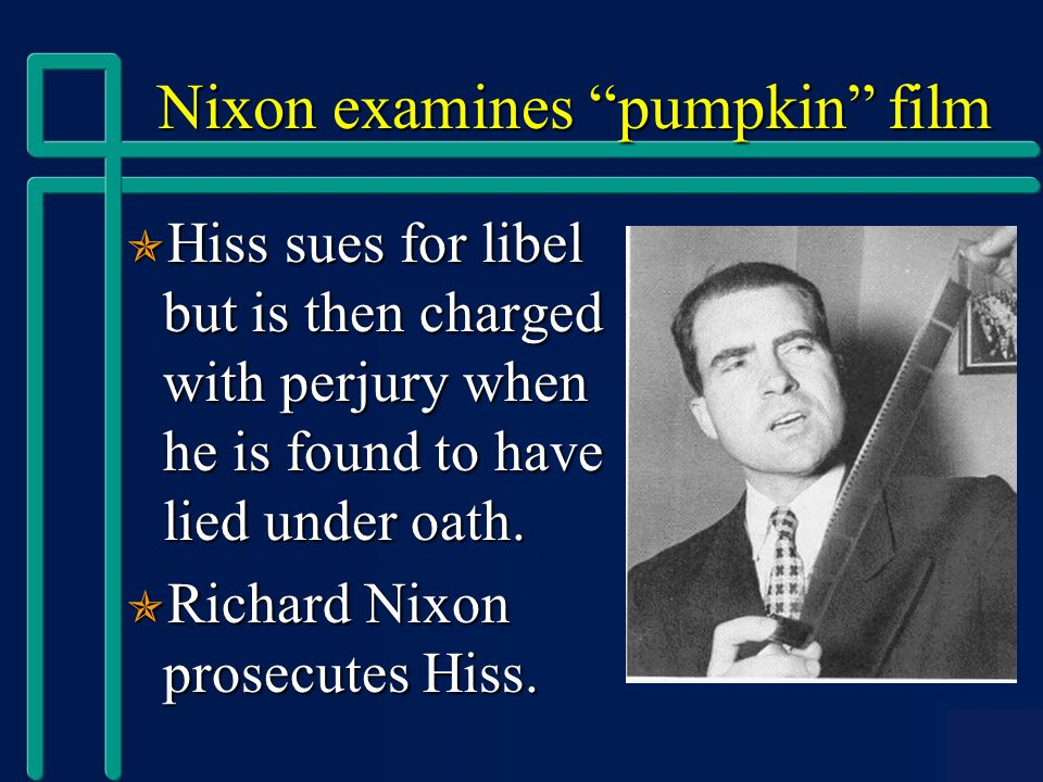 Nixon examines pumpkin film Nixon examines pumpkin film  Hiss sues for libel but is then charged with perjury when he is found to have lied under oath.