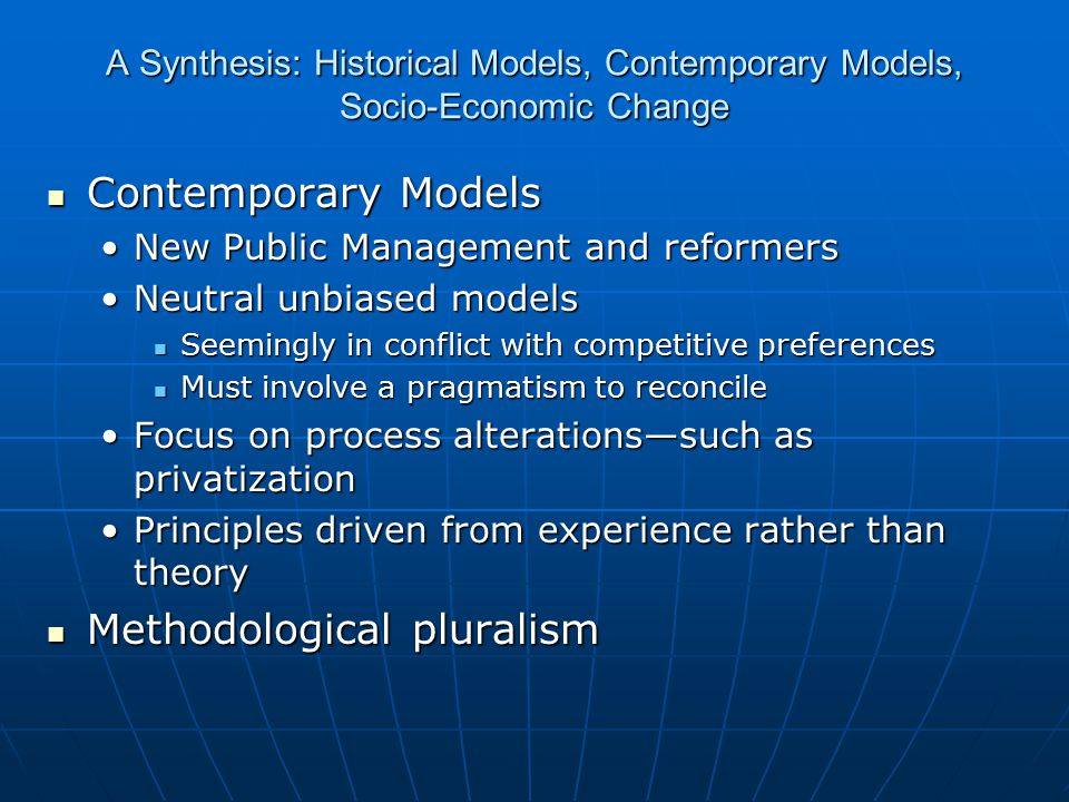 A Synthesis: Historical Models, Contemporary Models, Socio-Economic Change Contemporary Models Contemporary Models New Public Management and reformers