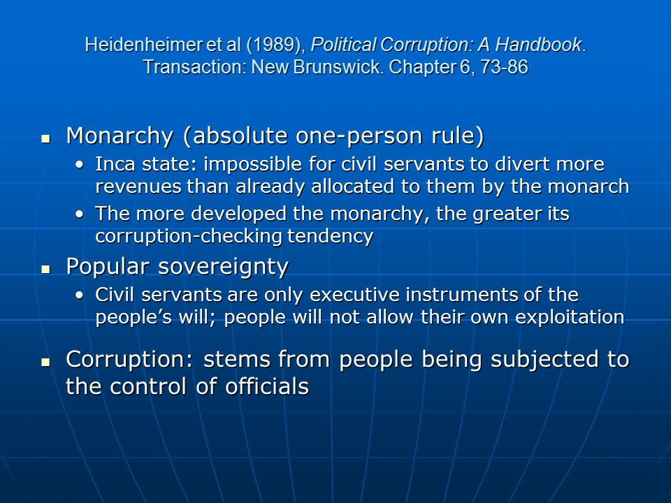 Heidenheimer et al (1989), Political Corruption: A Handbook. Transaction: New Brunswick. Chapter 6, 73-86 Monarchy (absolute one-person rule) Monarchy