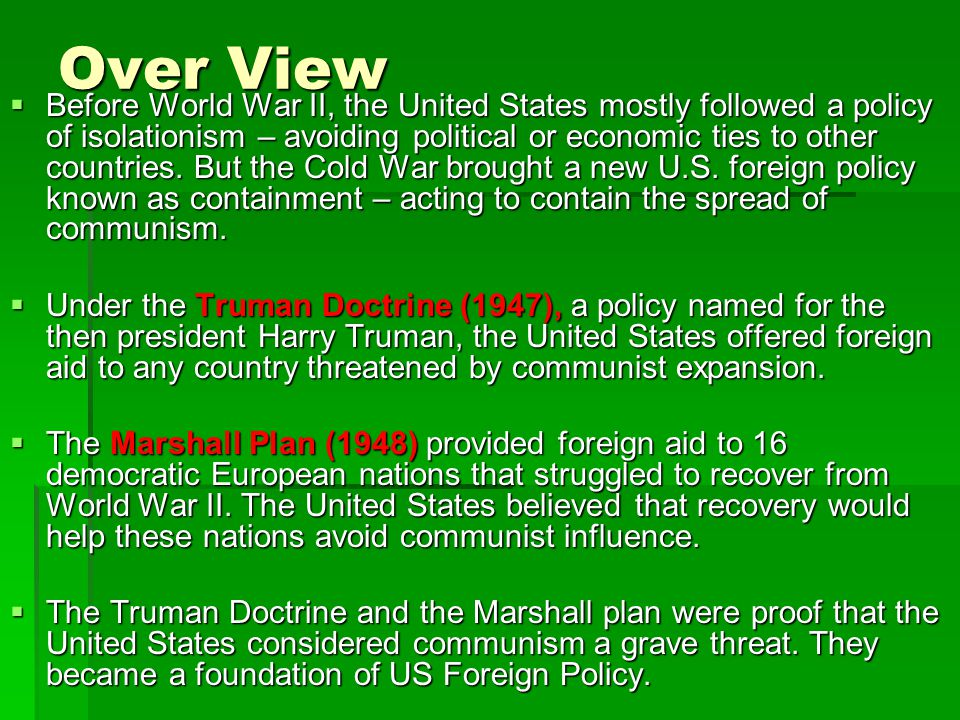 Over View  Before World War II, the United States mostly followed a policy of isolationism – avoiding political or economic ties to other countries.