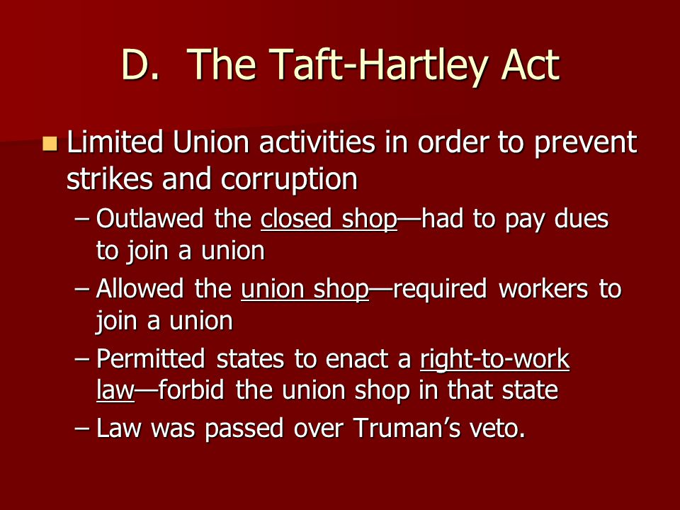 D. The Taft-Hartley Act Limited Union activities in order to prevent strikes and corruption Limited Union activities in order to prevent strikes and c