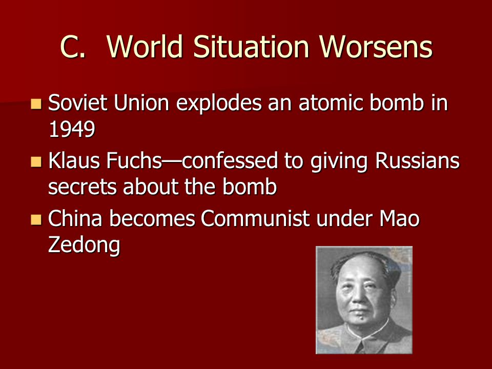 C. World Situation Worsens Soviet Union explodes an atomic bomb in 1949 Soviet Union explodes an atomic bomb in 1949 Klaus Fuchs—confessed to giving R