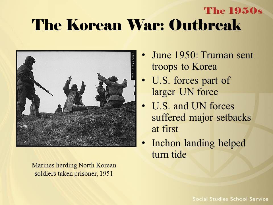 The Korean War: Outbreak June 1950: Truman sent troops to Korea U.S.