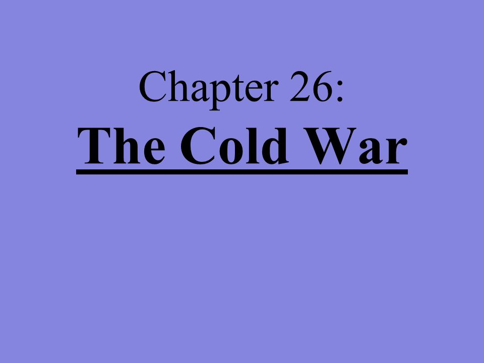 Chapter 26: The Cold War