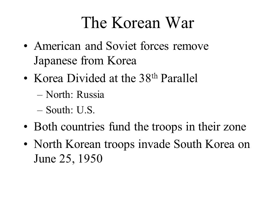 The Korean War American and Soviet forces remove Japanese from Korea Korea Divided at the 38 th Parallel –North: Russia –South: U.S. Both countries fu