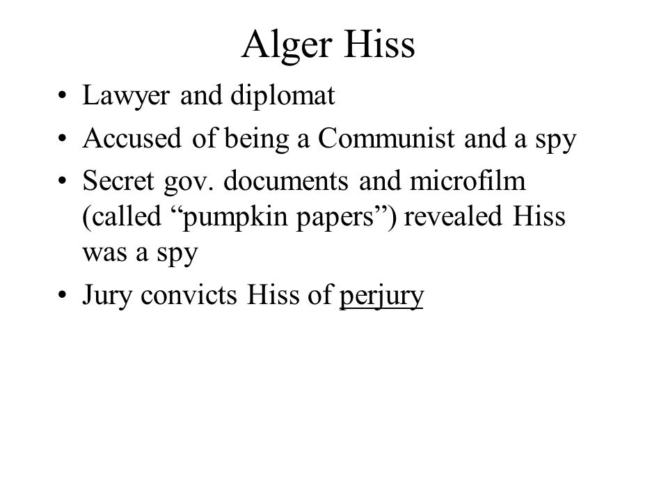 """Alger Hiss Lawyer and diplomat Accused of being a Communist and a spy Secret gov. documents and microfilm (called """"pumpkin papers"""") revealed Hiss was"""