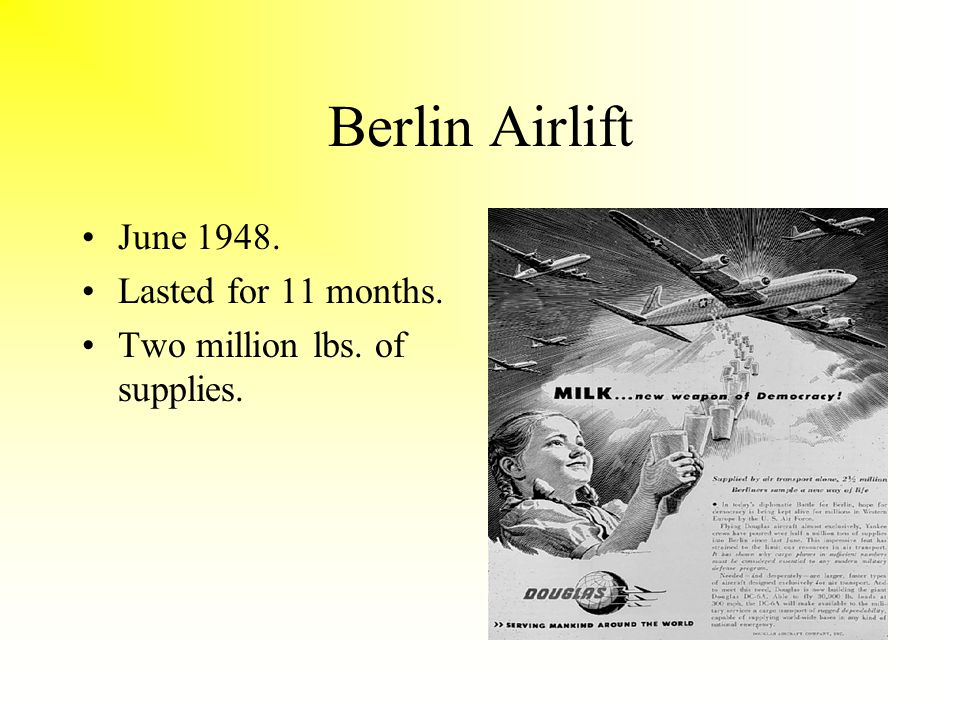 Berlin Airlift June 1948. Lasted for 11 months. Two million lbs. of supplies.