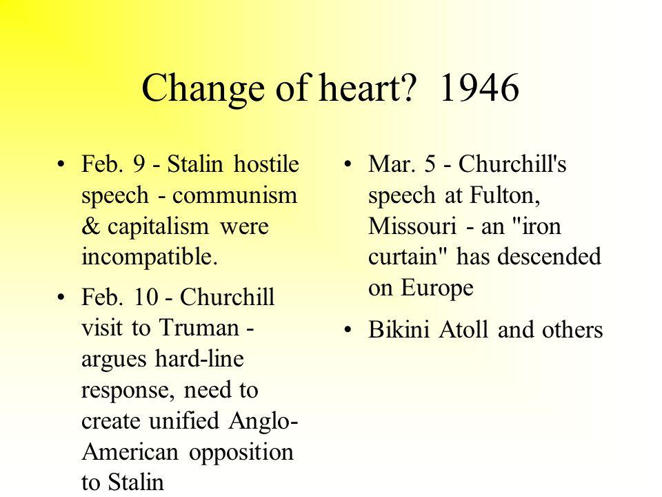 Change of heart. 1946 Feb. 9 - Stalin hostile speech - communism & capitalism were incompatible.