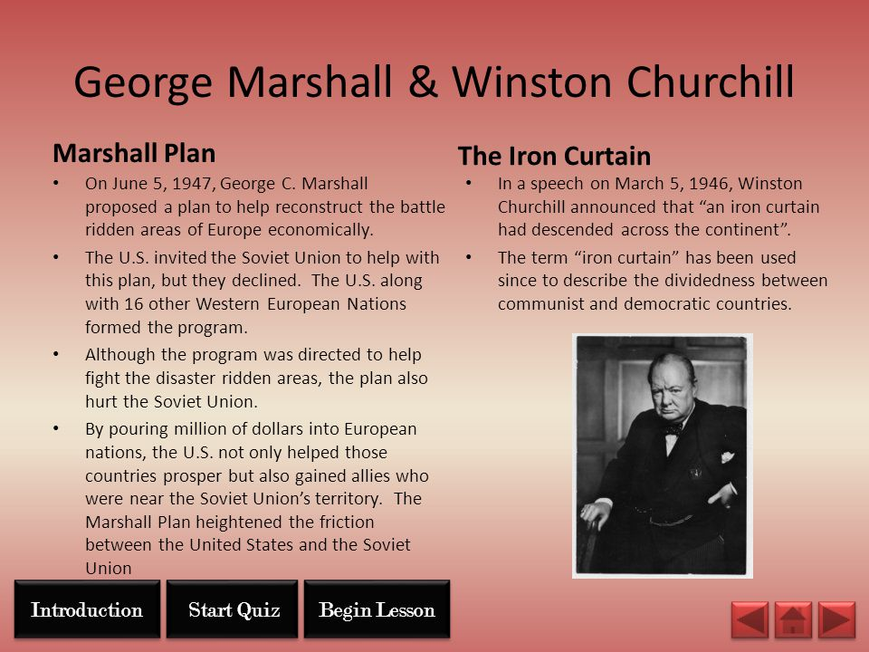 George Marshall & Winston Churchill Marshall Plan On June 5, 1947, George C. Marshall proposed a plan to help reconstruct the battle ridden areas of E