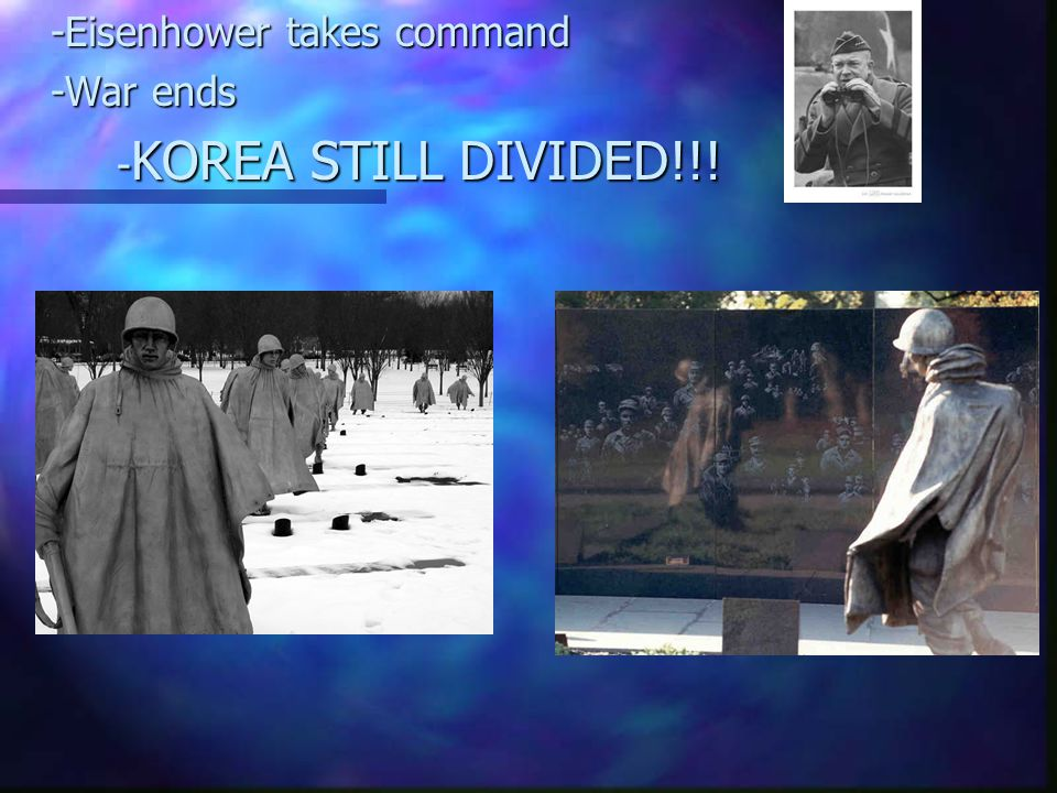 -Eisenhower takes command -War ends - KOREA STILL DIVIDED!!!