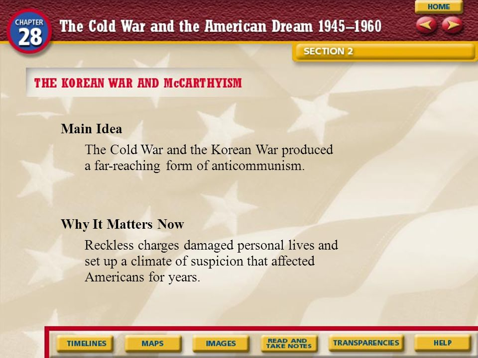Main Idea Why It Matters Now The Cold War and the Korean War produced a far-reaching form of anticommunism.