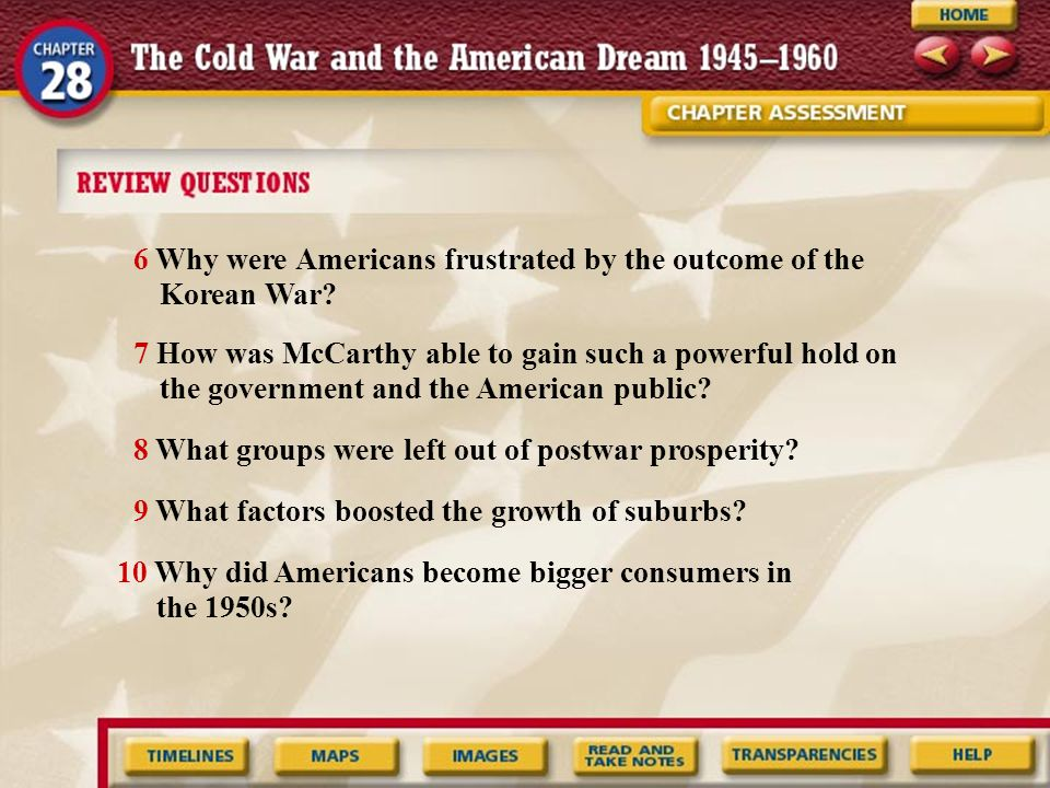6 Why were Americans frustrated by the outcome of the Korean War? 7 How was McCarthy able to gain such a powerful hold on the government and the Ameri