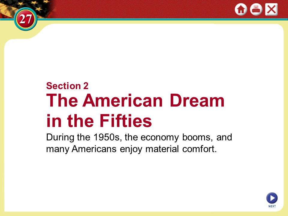Section 2 The American Dream in the Fifties During the 1950s, the economy booms, and many Americans enjoy material comfort.