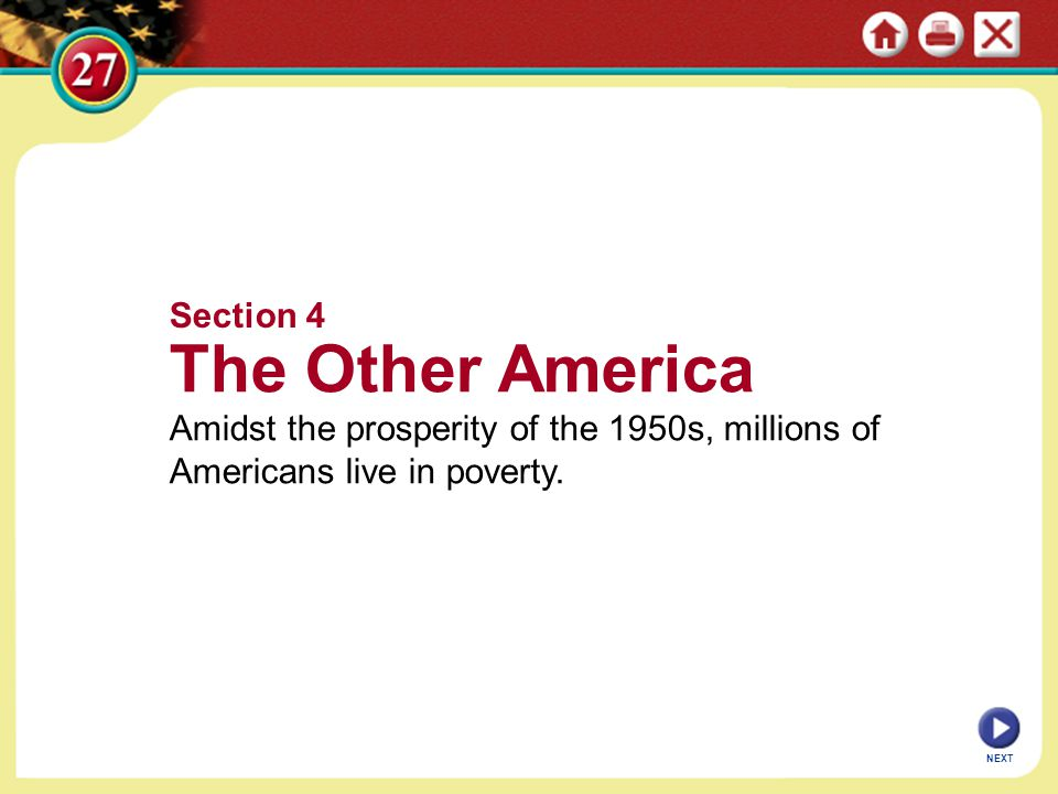 NEXT Section 4 The Other America Amidst the prosperity of the 1950s, millions of Americans live in poverty.