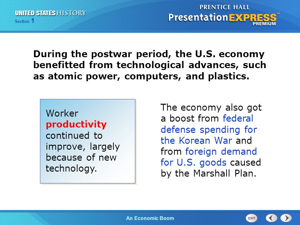 The Cold War BeginsAn Economic Boom Section 1 During the postwar period, the U.S. economy benefitted from technological advances, such as atomic power