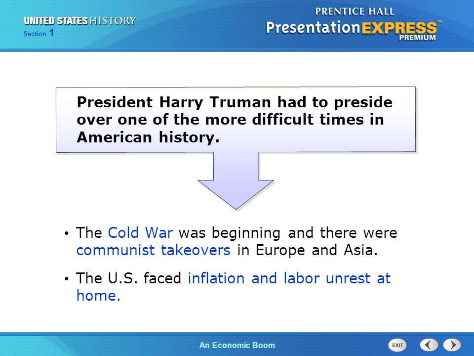 The Cold War BeginsAn Economic Boom Section 1 President Harry Truman had to preside over one of the more difficult times in American history. The Cold