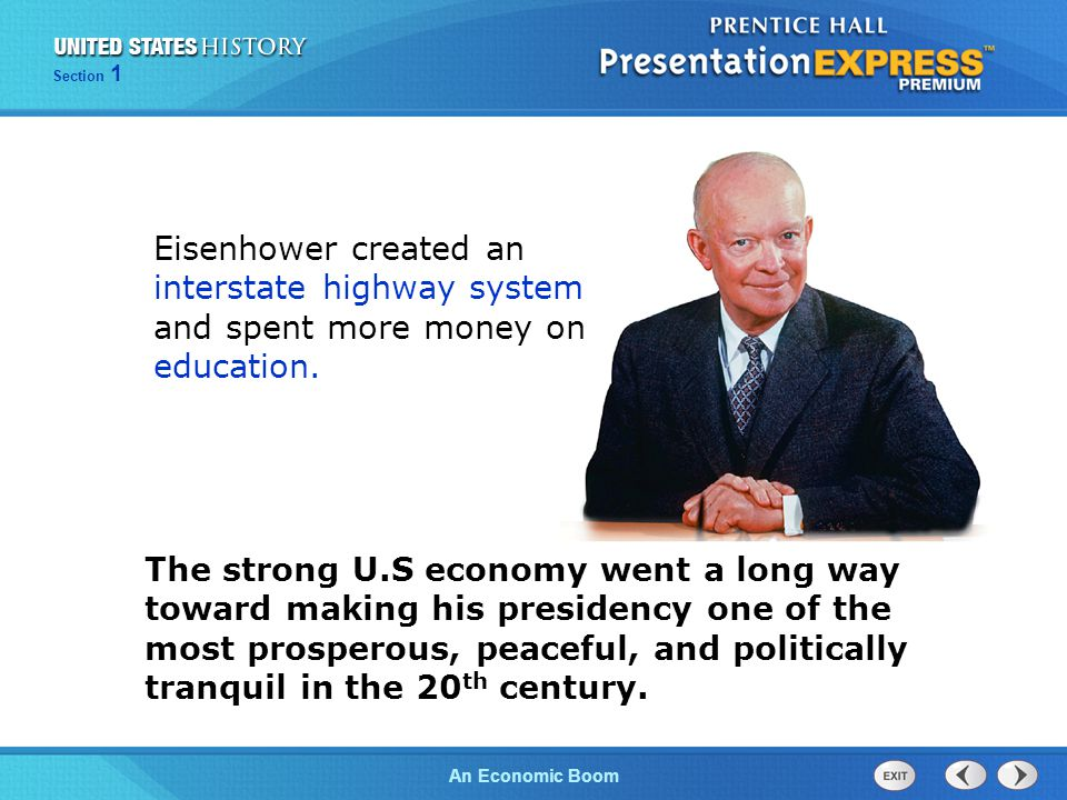 The Cold War BeginsAn Economic Boom Section 1 Eisenhower created an interstate highway system and spent more money on education. The strong U.S econom