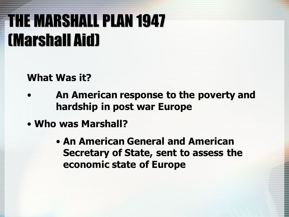 THE MARSHALL PLAN 1947 (Marshall Aid) What Was it.