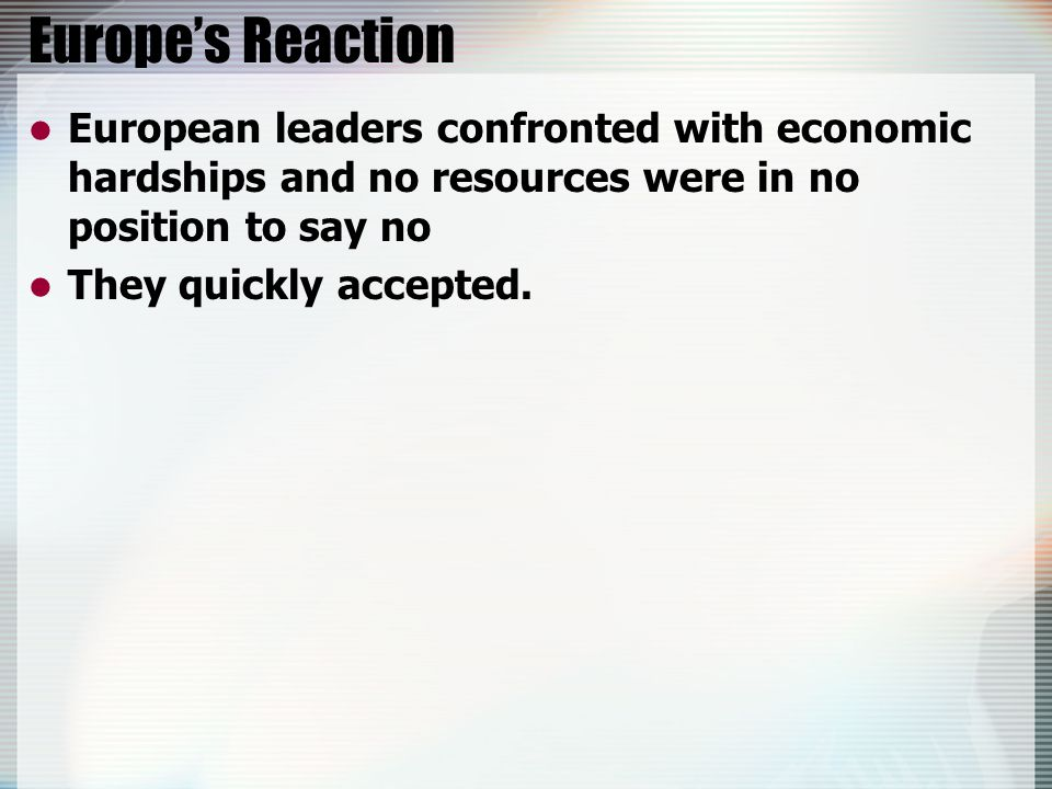 Europe's Reaction European leaders confronted with economic hardships and no resources were in no position to say no They quickly accepted.