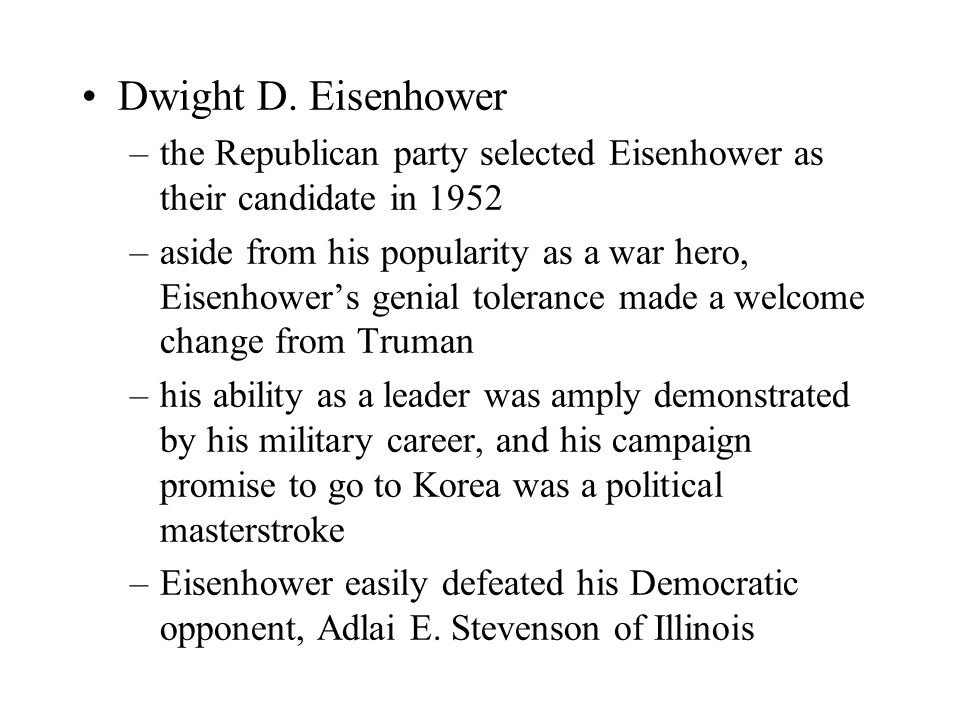 Dwight D. Eisenhower –the Republican party selected Eisenhower as their candidate in 1952 –aside from his popularity as a war hero, Eisenhower's genia