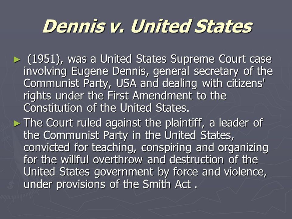 Dennis v. United States ► (1951), was a United States Supreme Court case involving Eugene Dennis, general secretary of the Communist Party, USA and de
