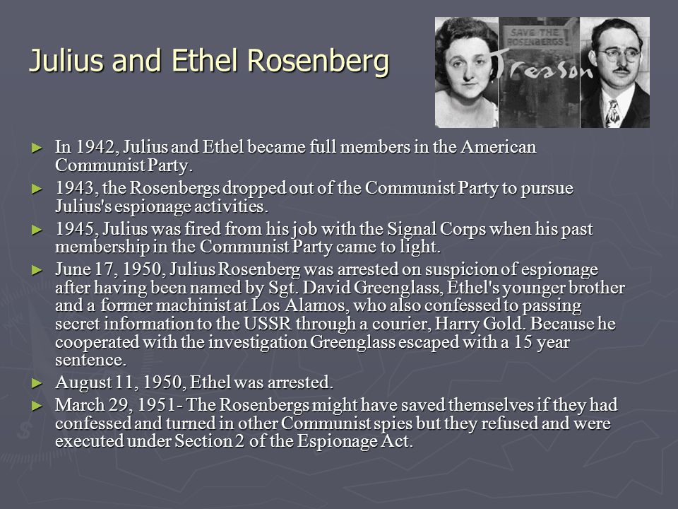 Julius and Ethel Rosenberg ► In 1942, Julius and Ethel became full members in the American Communist Party. ► 1943, the Rosenbergs dropped out of the