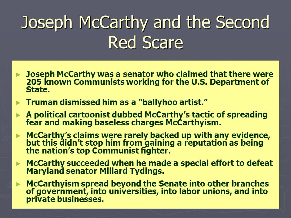 Joseph McCarthy and the Second Red Scare ► ► Joseph McCarthy was a senator who claimed that there were 205 known Communists working for the U.S. Depar