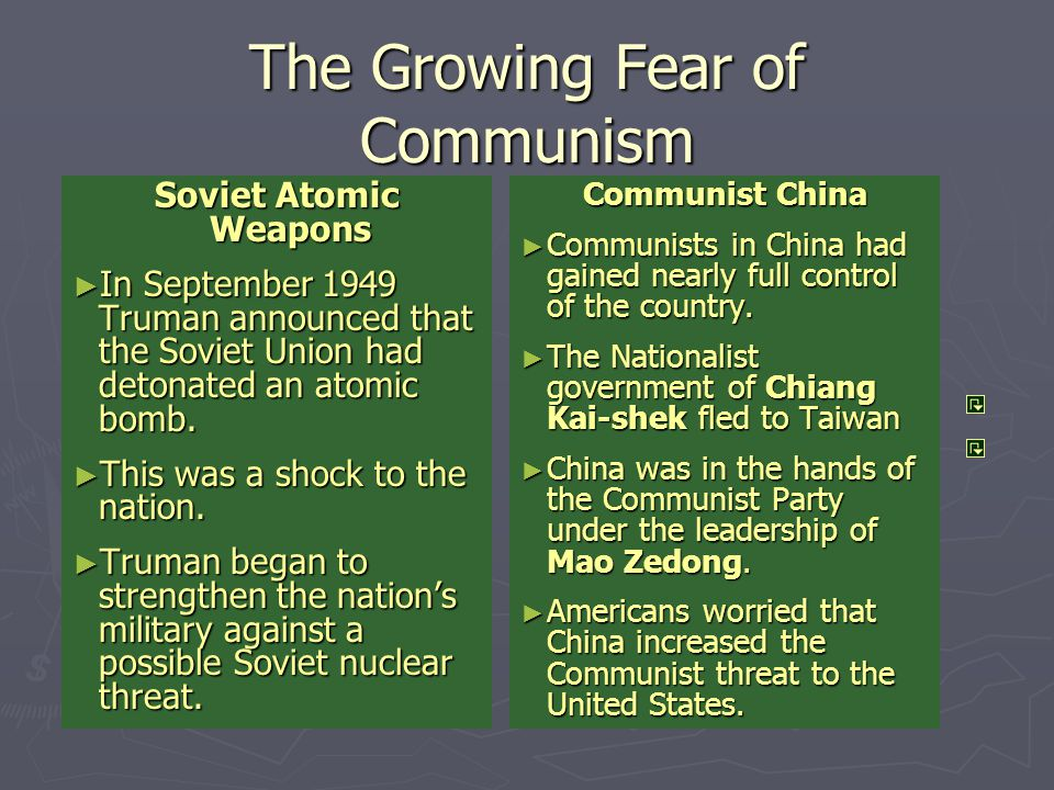 The Growing Fear of Communism Soviet Atomic Weapons ► In September 1949 Truman announced that the Soviet Union had detonated an atomic bomb. ► This wa