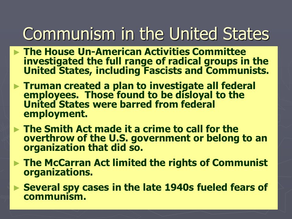 Communism in the United States ► ► The House Un-American Activities Committee investigated the full range of radical groups in the United States, incl