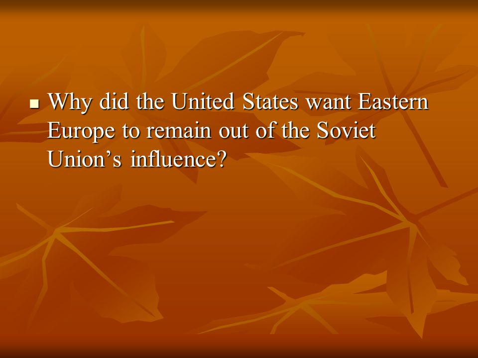 Why did the United States want Eastern Europe to remain out of the Soviet Union's influence.