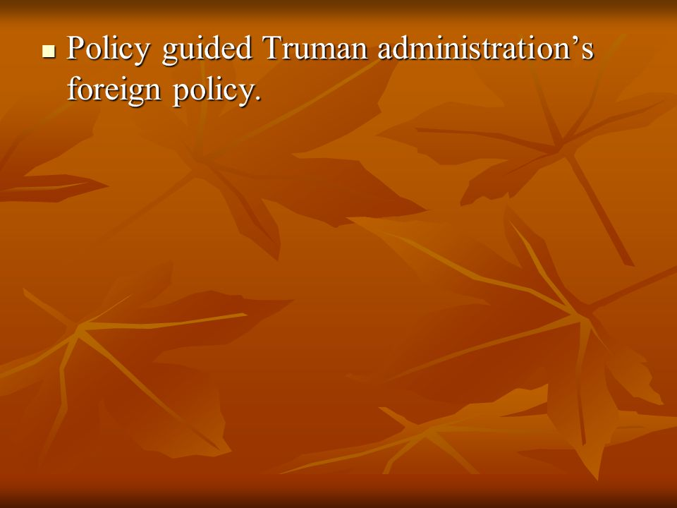 Policy guided Truman administration's foreign policy.