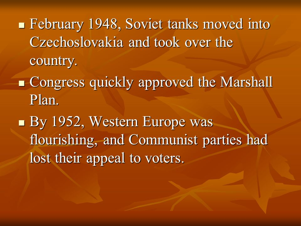 February 1948, Soviet tanks moved into Czechoslovakia and took over the country.