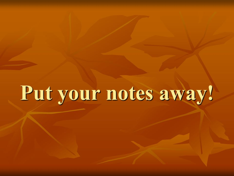 Put your notes away!