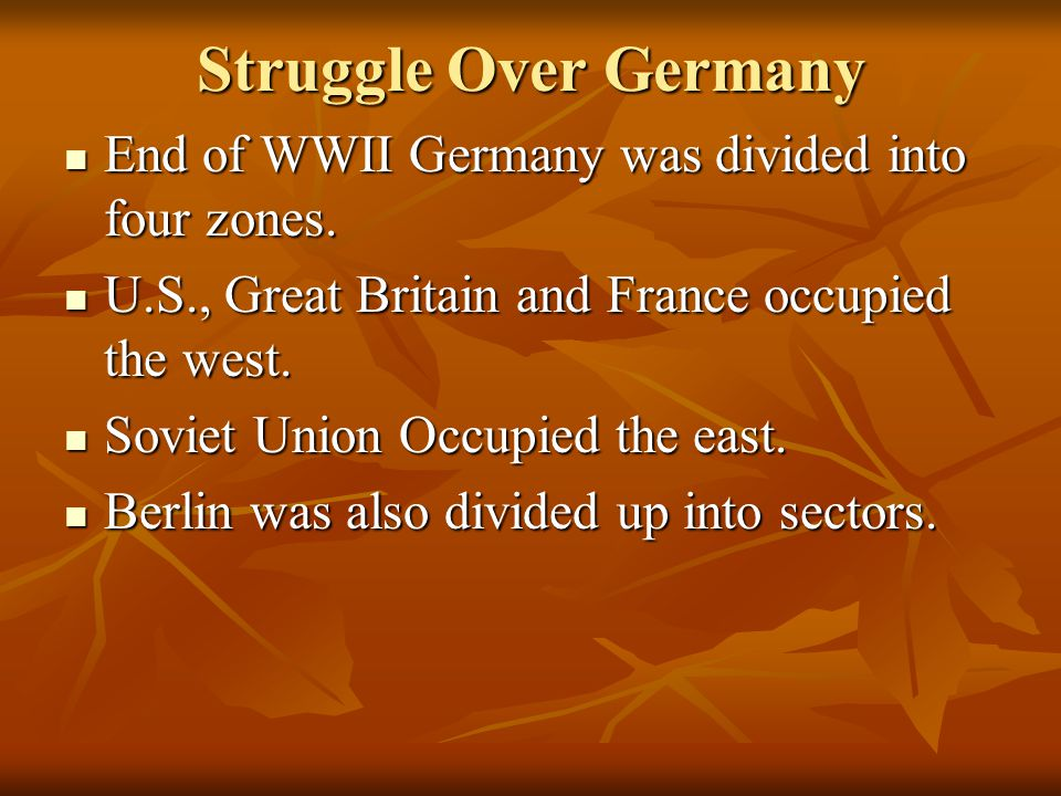 Struggle Over Germany End of WWII Germany was divided into four zones.