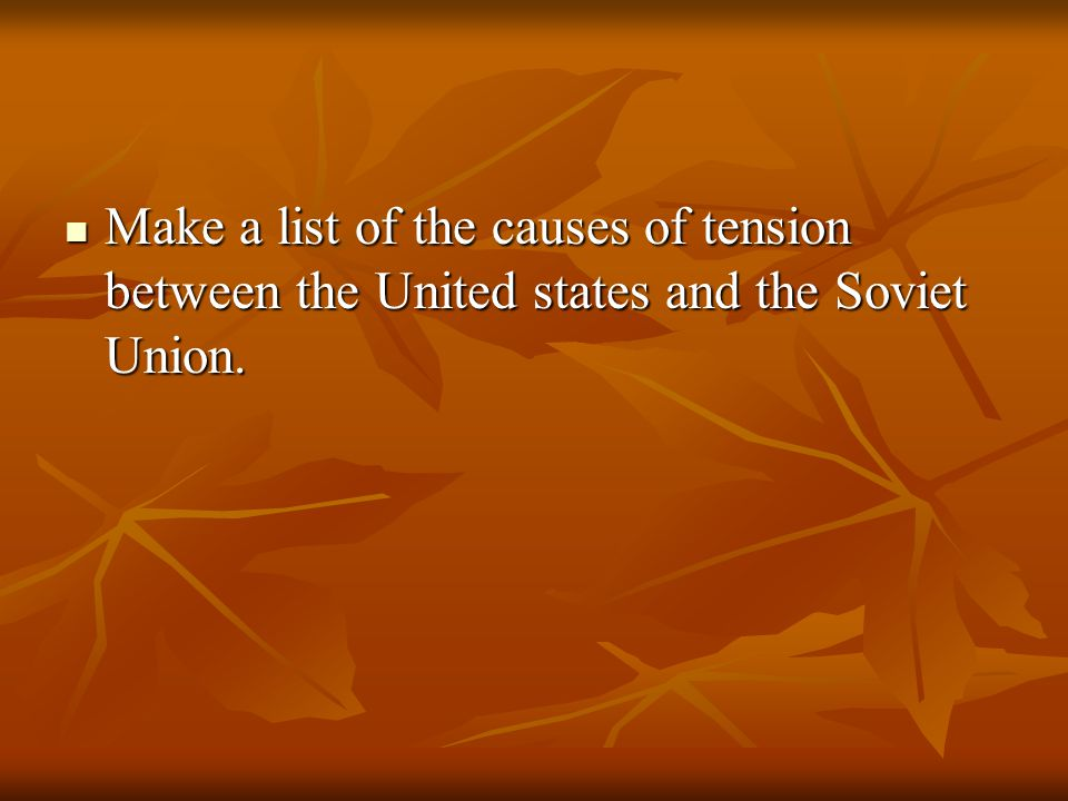 Make a list of the causes of tension between the United states and the Soviet Union.