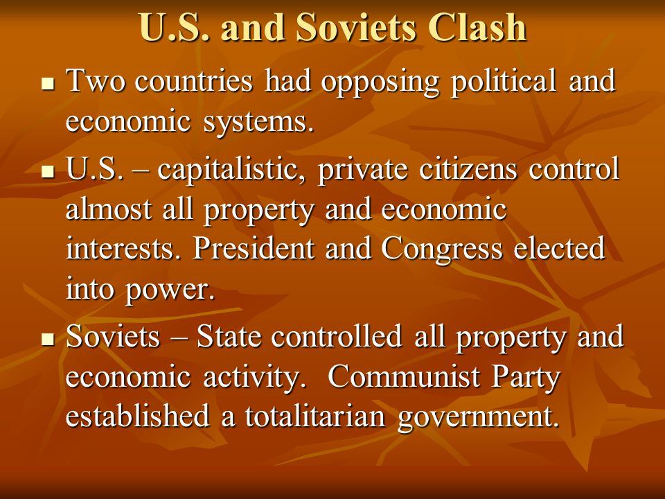 U.S. and Soviets Clash Two countries had opposing political and economic systems.