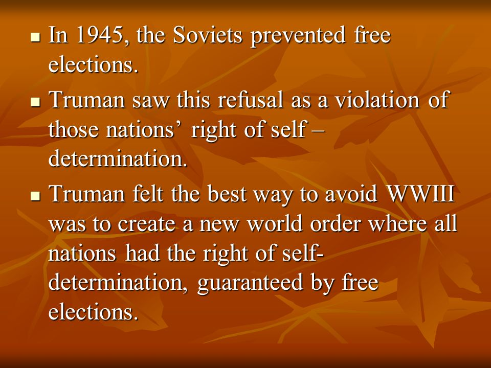 In 1945, the Soviets prevented free elections. In 1945, the Soviets prevented free elections.