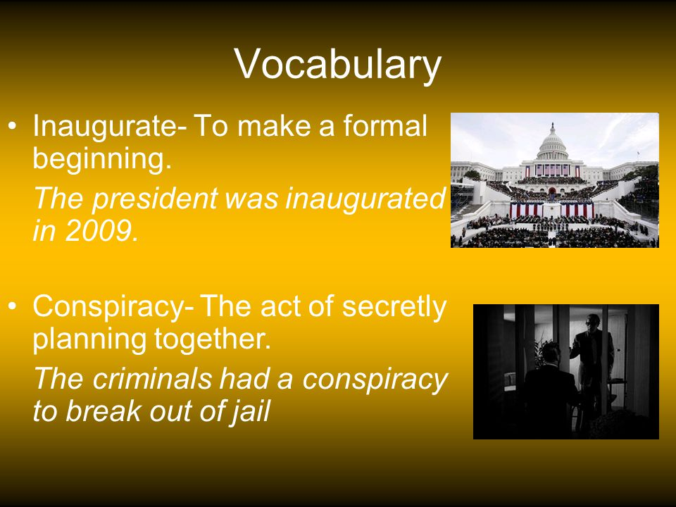 Vocabulary Inaugurate- To make a formal beginning.
