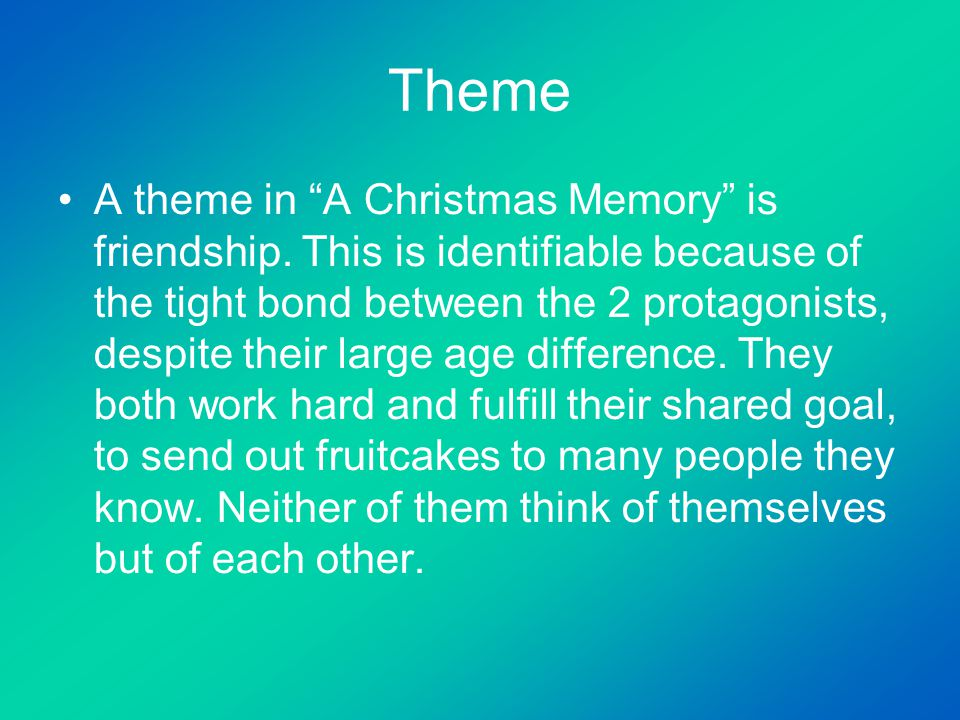 Theme A theme in A Christmas Memory is friendship.